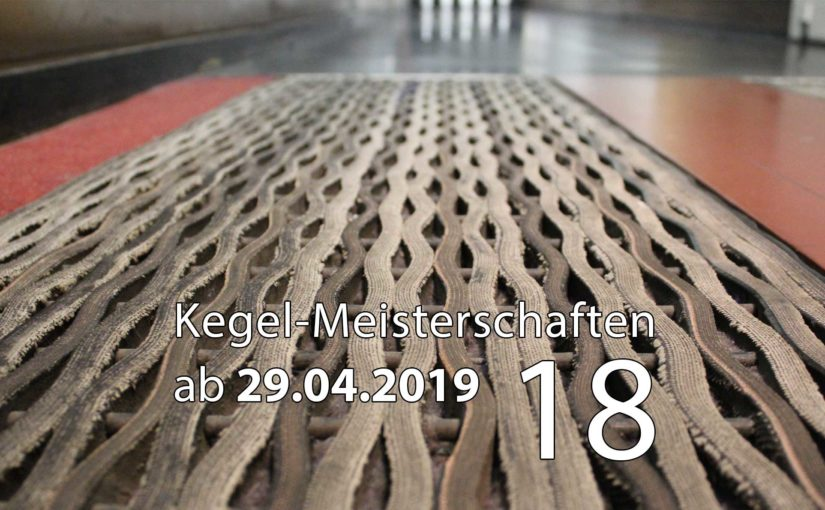 Kegel-Meisterschaften ab 29. April 2019 (KW 18)