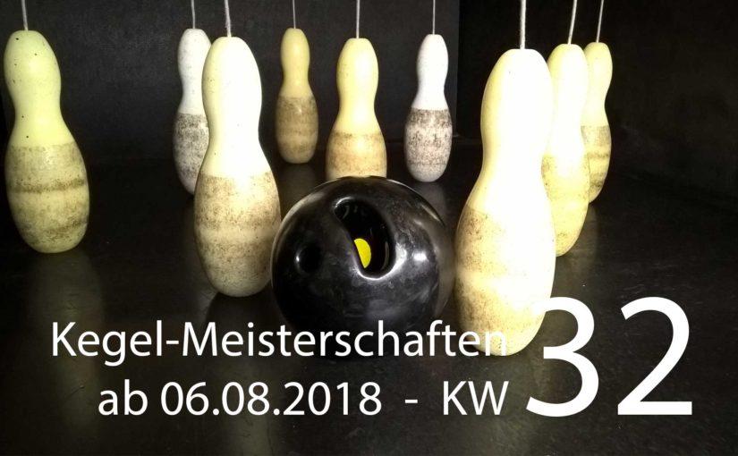 Kegel-Meisterschaften – ab 06. August 2018 (KW 32)