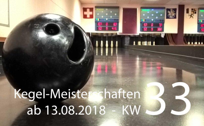 Kegel-Meisterschaften ab 13. August 2018 (KW 33)