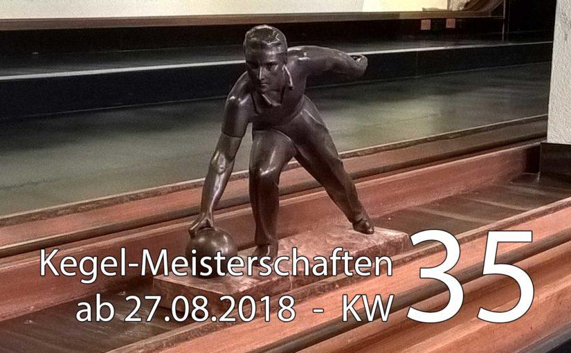 Kegel-Meisterschaften ab 27. August 2018 (KW 35)