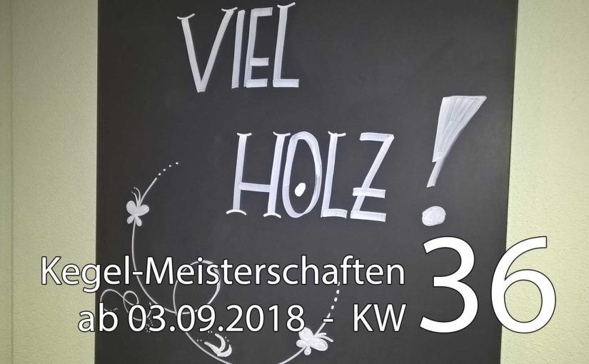Kegel-Meisterschaften ab 03. September 2018 (KW 36)