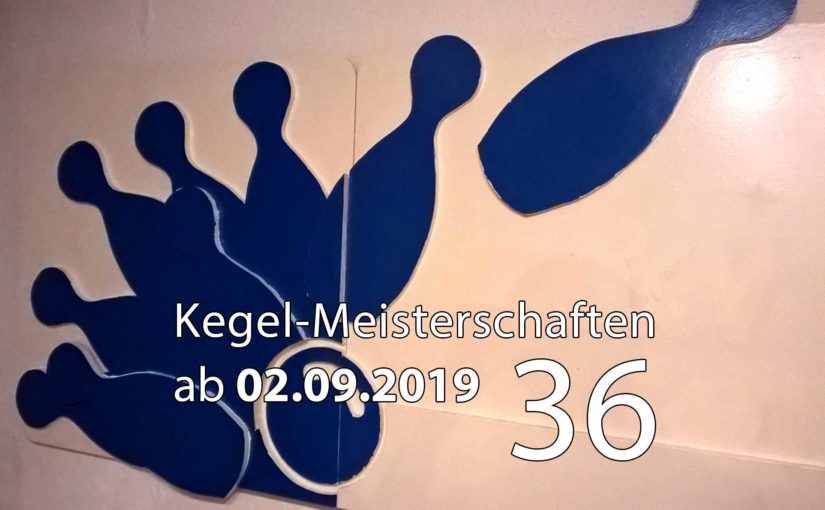 Kegel-Meisterschaften ab 02. September 2019 (KW 36)