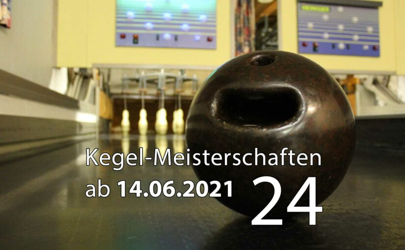Kegel-Meisterschaften ab 14. Juni 2021 (KW 24)