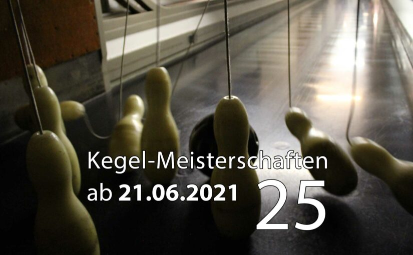 Kegel-Meisterschaften ab 21. Juni 2021 (KW 25)